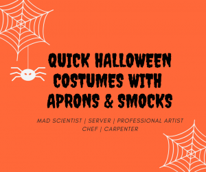 QUICK HALLOWEEN COSTUMES WITH APRONS AND SMOCKS