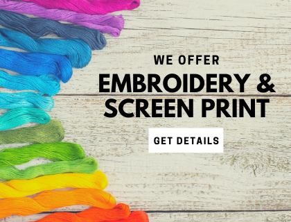 We offer Embroidery and Screen Print